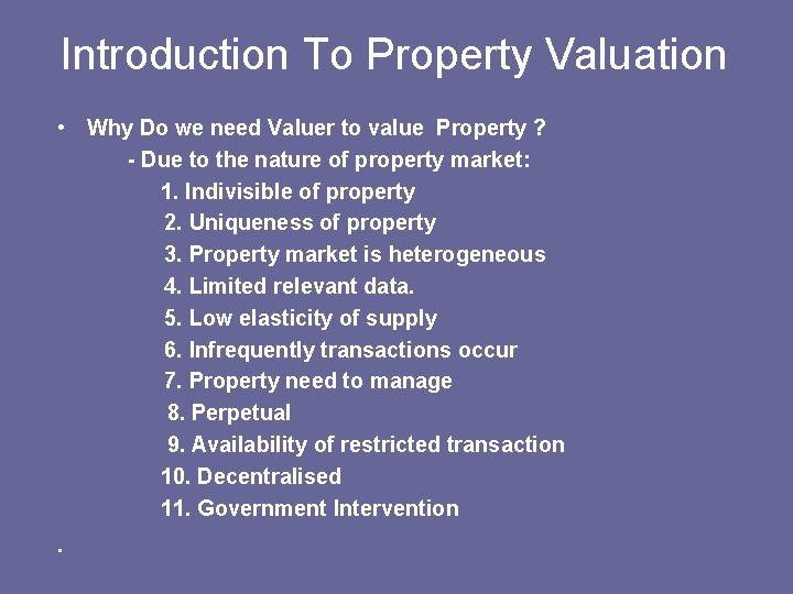 Introduction To Property Valuation • Why Do we need Valuer to value Property ?