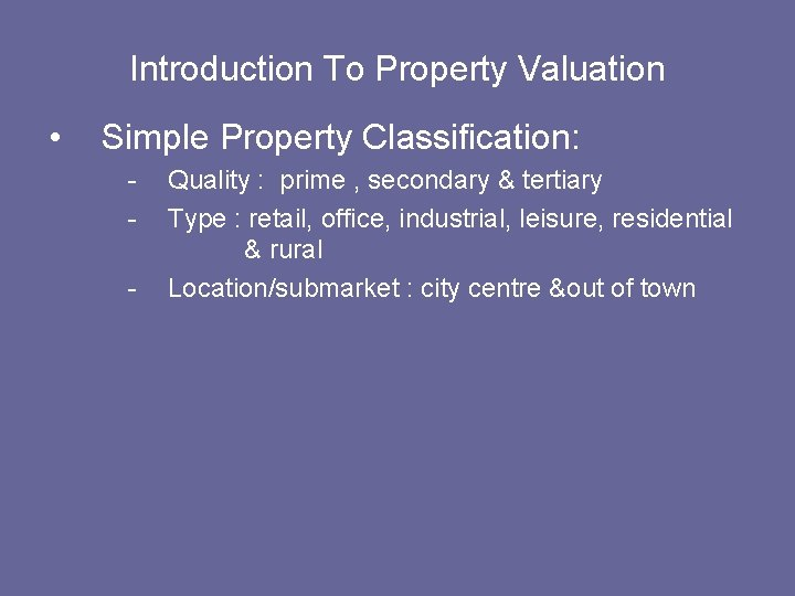 Introduction To Property Valuation • Simple Property Classification: - Quality : prime , secondary