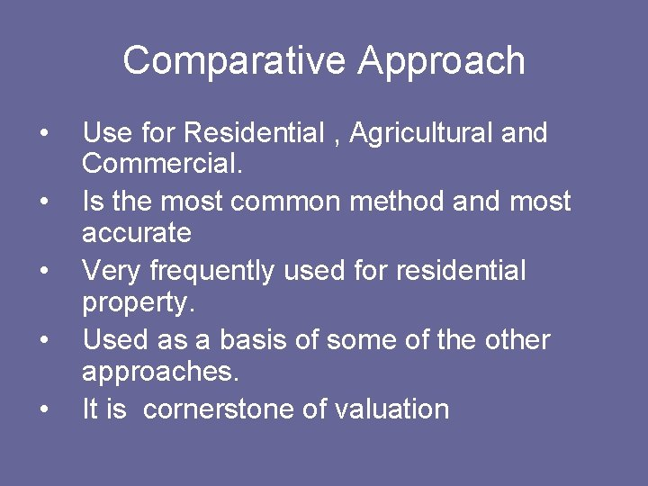 Comparative Approach • • • Use for Residential , Agricultural and Commercial. Is the