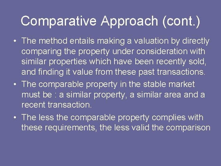 Comparative Approach (cont. ) • The method entails making a valuation by directly comparing