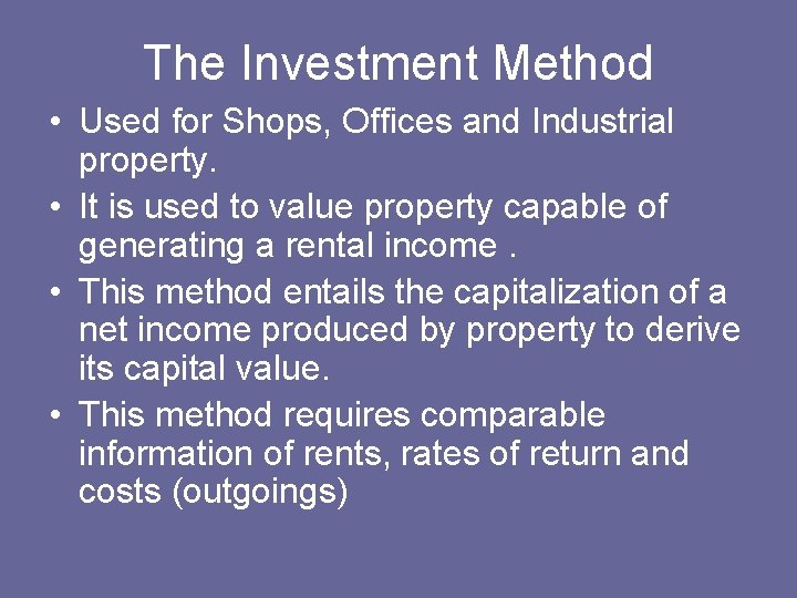 The Investment Method • Used for Shops, Offices and Industrial property. • It is