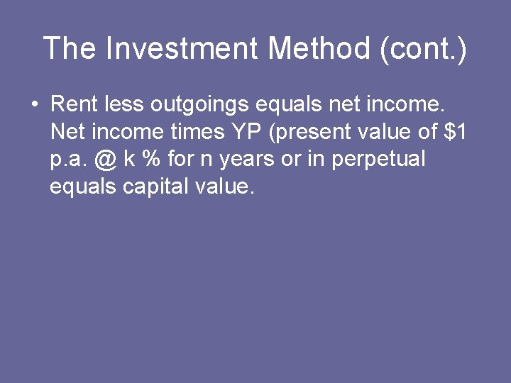 The Investment Method (cont. ) • Rent less outgoings equals net income. Net income
