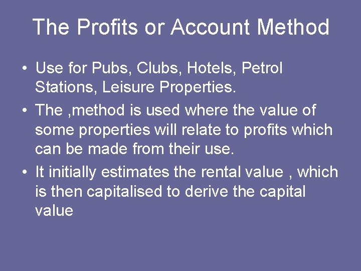 The Profits or Account Method • Use for Pubs, Clubs, Hotels, Petrol Stations, Leisure
