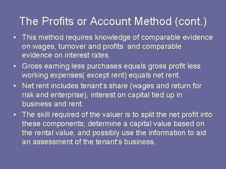 The Profits or Account Method (cont. ) • This method requires knowledge of comparable