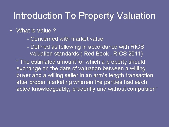 Introduction To Property Valuation • What is Value ? - Concerned with market value