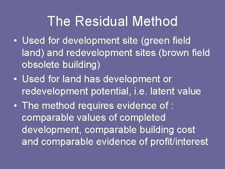 The Residual Method • Used for development site (green field land) and redevelopment sites