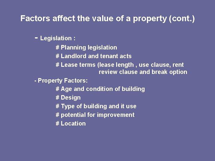 Factors affect the value of a property (cont. ) - Legislation : # Planning