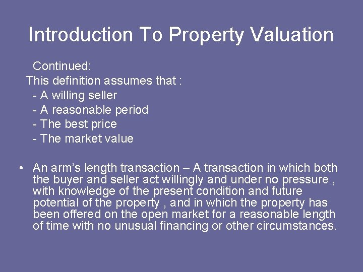 Introduction To Property Valuation Continued: This definition assumes that : - A willing seller