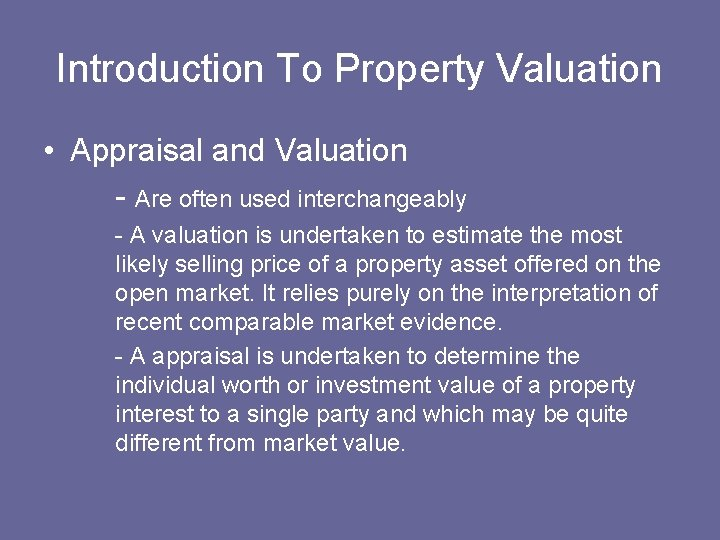 Introduction To Property Valuation • Appraisal and Valuation - Are often used interchangeably -