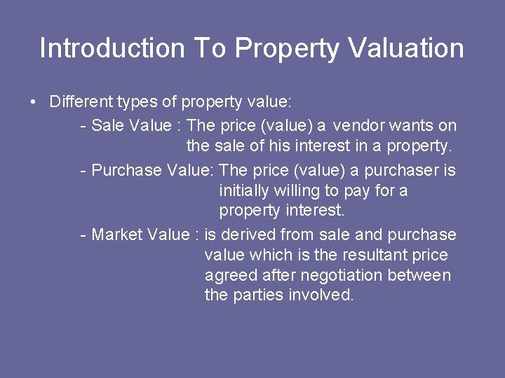 Introduction To Property Valuation • Different types of property value: - Sale Value :