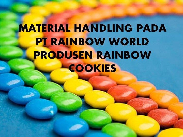 MATERIAL HANDLING PADA PT RAINBOW WORLD PRODUSEN RAINBOW COOKIES