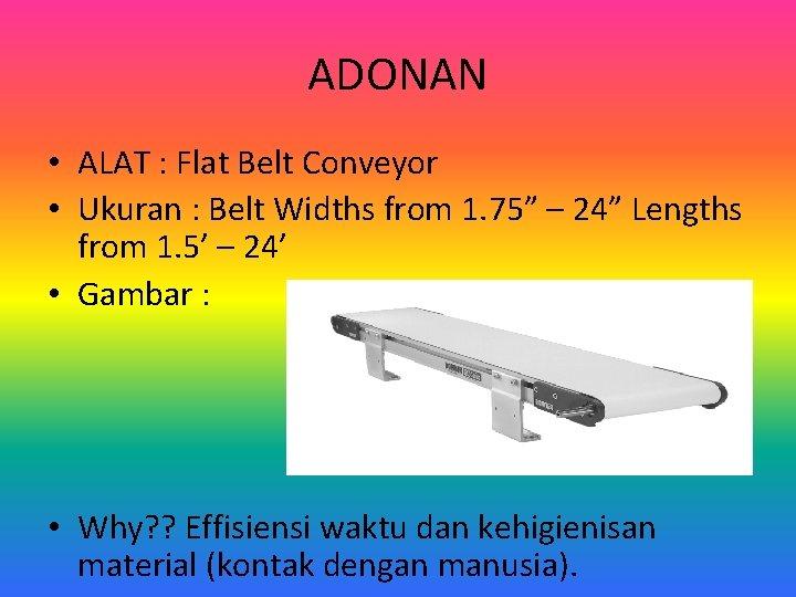 ADONAN • ALAT : Flat Belt Conveyor • Ukuran : Belt Widths from 1.