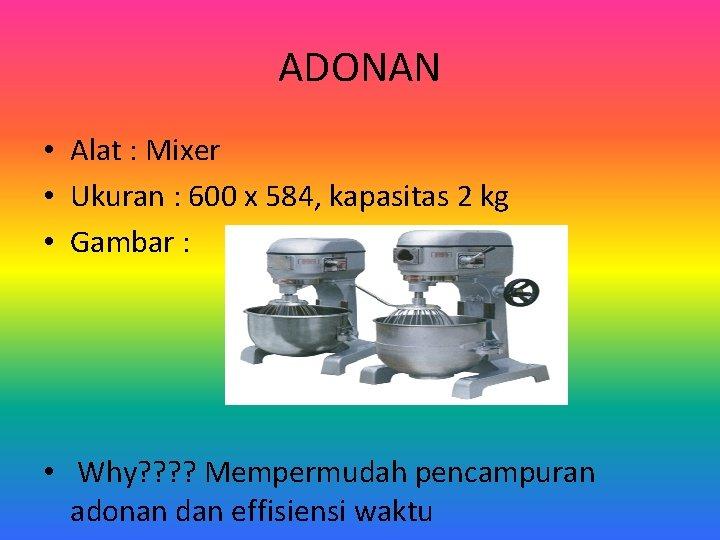 ADONAN • Alat : Mixer • Ukuran : 600 x 584, kapasitas 2 kg