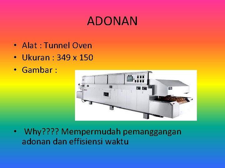 ADONAN • Alat : Tunnel Oven • Ukuran : 349 x 150 • Gambar