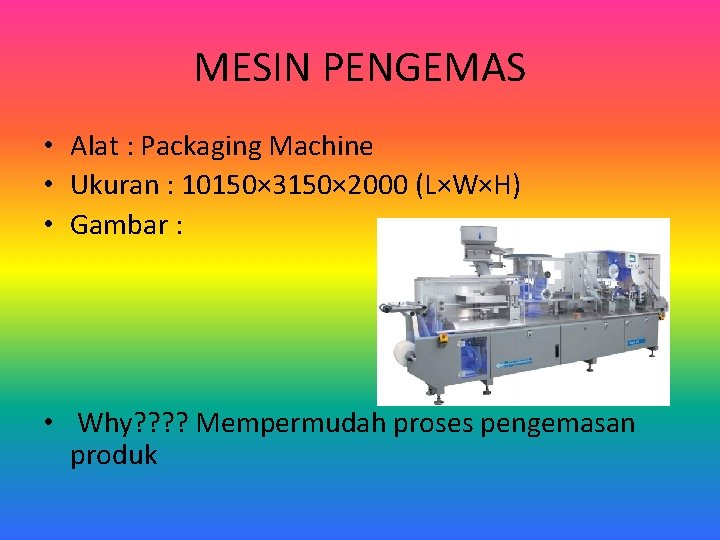 MESIN PENGEMAS • Alat : Packaging Machine • Ukuran : 10150× 3150× 2000 (L×W×H)