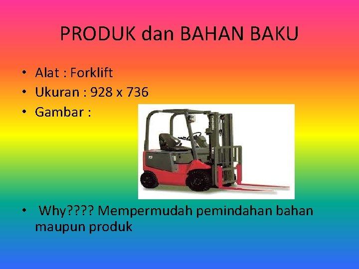 PRODUK dan BAHAN BAKU • Alat : Forklift • Ukuran : 928 x 736