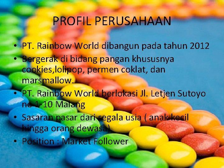 PROFIL PERUSAHAAN • PT. Rainbow World dibangun pada tahun 2012 • Bergerak di bidang