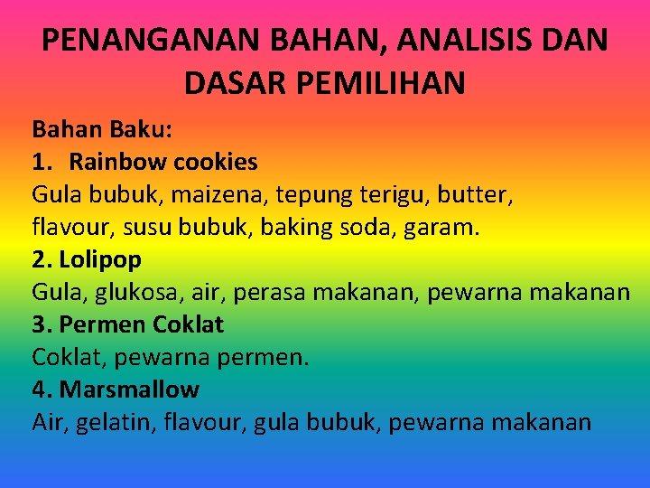 PENANGANAN BAHAN, ANALISIS DAN DASAR PEMILIHAN Bahan Baku: 1. Rainbow cookies Gula bubuk, maizena,