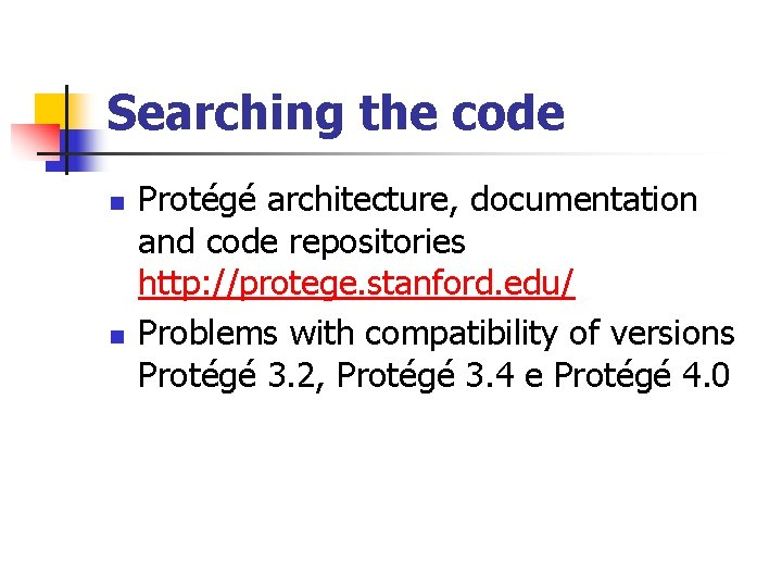 Searching the code n n Protégé architecture, documentation and code repositories http: //protege. stanford.