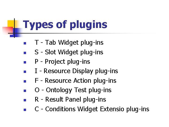 Types of plugins n n n n T - Tab Widget plug-ins S -