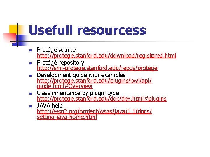 Usefull resourcess n n n Protégé source http: //protege. stanford. edu/download/registered. html Protégé repository