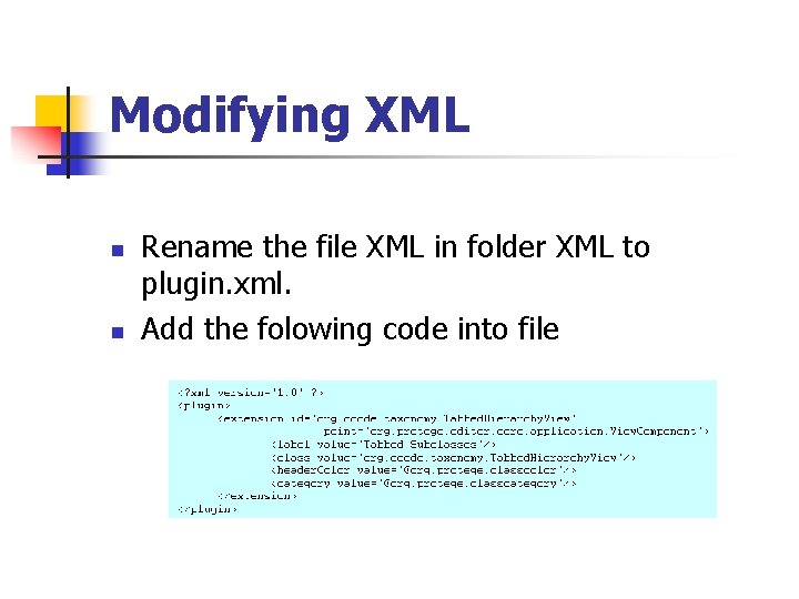 Modifying XML n n Rename the file XML in folder XML to plugin. xml.