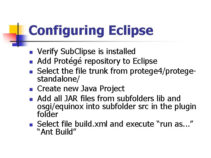 Configuring Eclipse n n n Verify Sub. Clipse is installed Add Protégé repository to