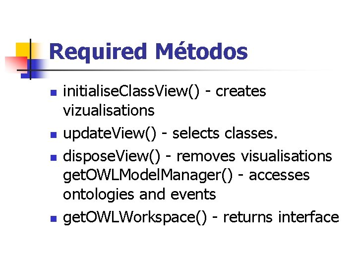 Required Métodos n n initialise. Class. View() - creates vizualisations update. View() - selects