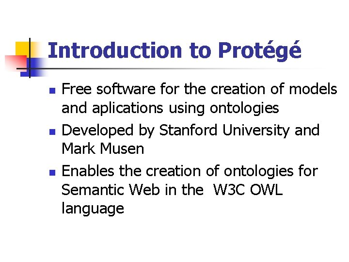 Introduction to Protégé n n n Free software for the creation of models and