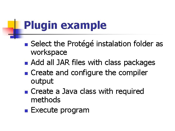 Plugin example n n n Select the Protégé instalation folder as workspace Add all
