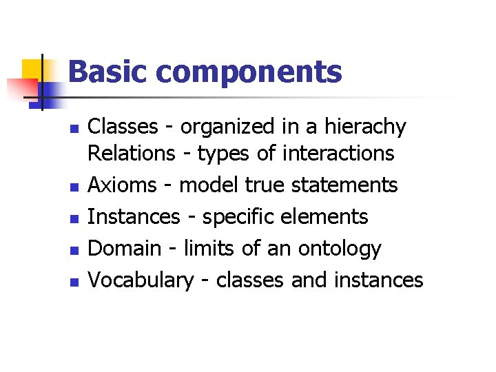 Basic components n n n Classes - organized in a hierachy Relations - types