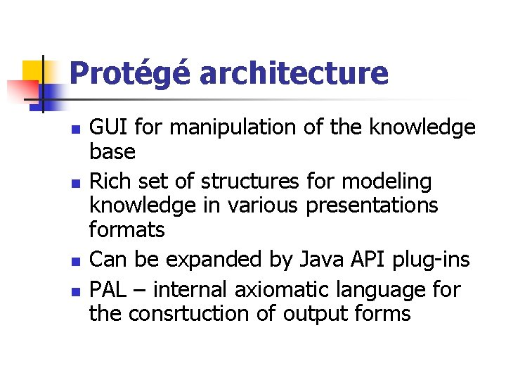 Protégé architecture n n GUI for manipulation of the knowledge base Rich set of