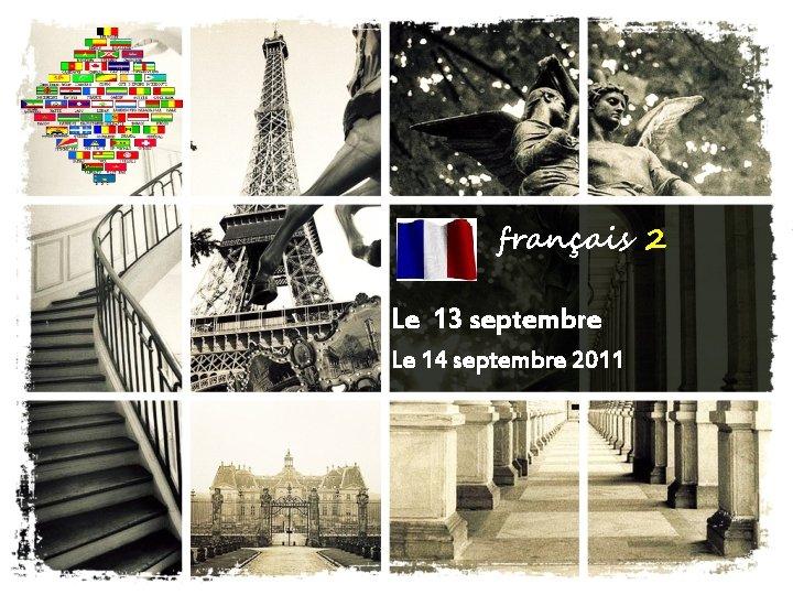 français 2 Le 13 septembre Le 14 septembre 2011