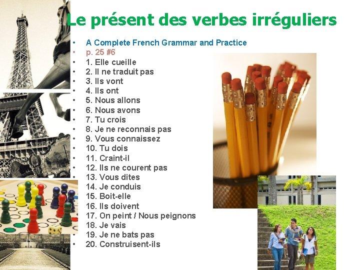 Le présent des verbes irréguliers • • • • • • A Complete French