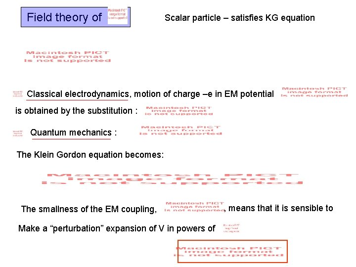 Field theory of Scalar particle – satisfies KG equation Classical electrodynamics, motion of charge