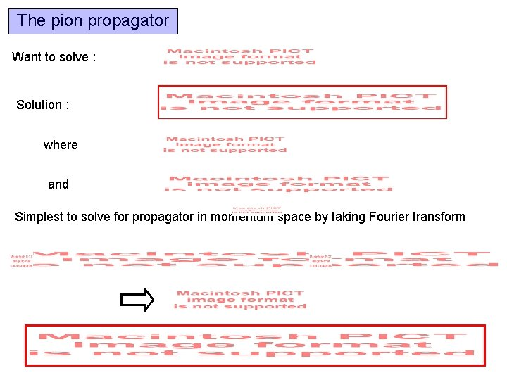The pion propagator Want to solve : Solution : where and Simplest to solve