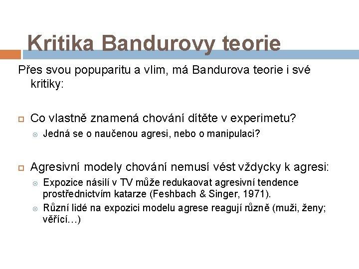 Kritika Bandurovy teorie Přes svou popuparitu a vlim, má Bandurova teorie i své kritiky:
