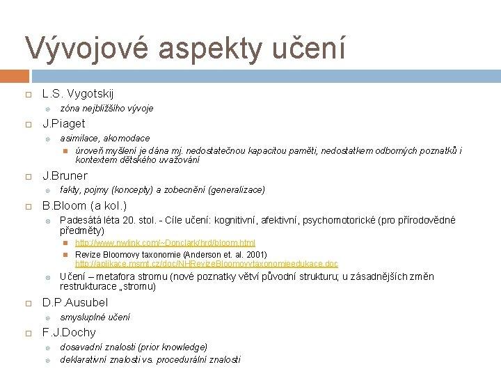 Vývojové aspekty učení L. S. Vygotskij J. Piaget asimilace, akomodace úroveň myšlení je dána