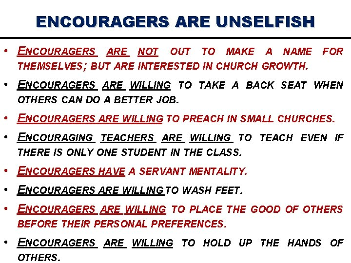 ENCOURAGERS ARE UNSELFISH • ENCOURAGERS ARE NOT OUT TO MAKE A NAME THEMSELVES; BUT