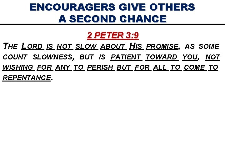 ENCOURAGERS GIVE OTHERS A SECOND CHANCE THE LORD IS NOT 2 PETER 3: 9