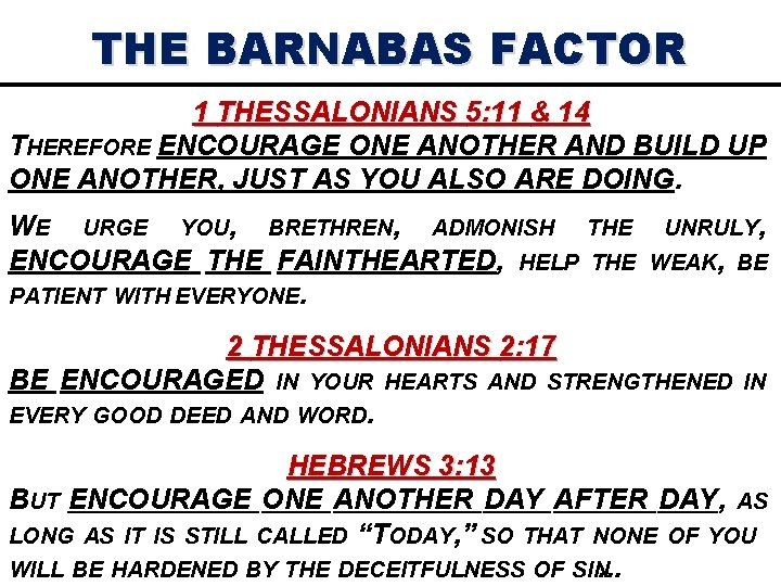 THE BARNABAS FACTOR 1 THESSALONIANS 5: 11 & 14 THEREFORE ENCOURAGE ONE ANOTHER AND