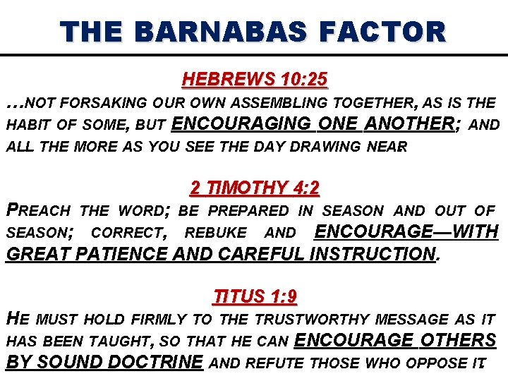 THE BARNABAS FACTOR HEBREWS 10: 25 …NOT FORSAKING OUR OWN ASSEMBLING TOGETHER, AS IS