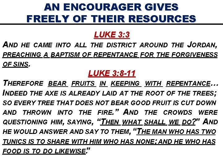 AN ENCOURAGER GIVES FREELY OF THEIR RESOURCES LUKE 3: 3 AND HE CAME INTO