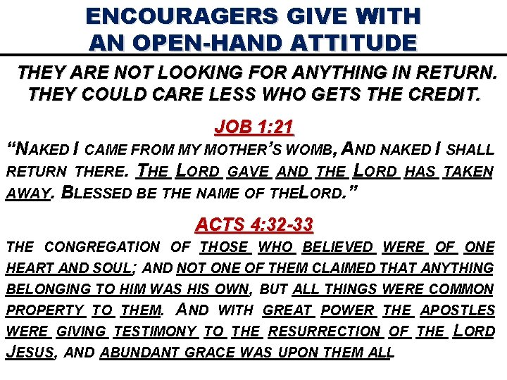 ENCOURAGERS GIVE WITH AN OPEN-HAND ATTITUDE THEY ARE NOT LOOKING FOR ANYTHING IN RETURN.