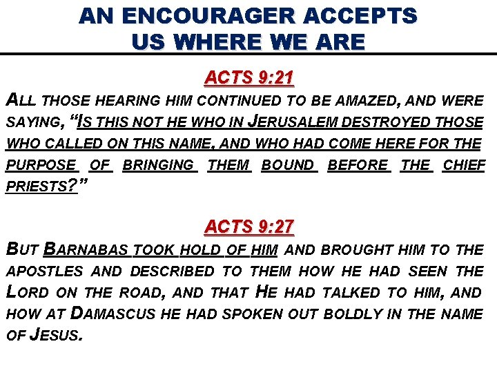 AN ENCOURAGER ACCEPTS US WHERE WE ARE ACTS 9: 21 ALL THOSE HEARING HIM