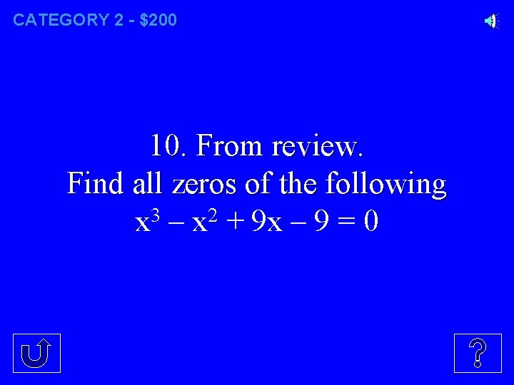 CATEGORY 2 - $200 10. From review. Find all zeros of the following x