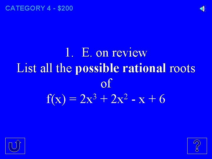 CATEGORY 4 - $200 1. E. on review List all the possible rational roots
