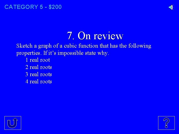 CATEGORY 5 - $200 7. On review Sketch a graph of a cubic function