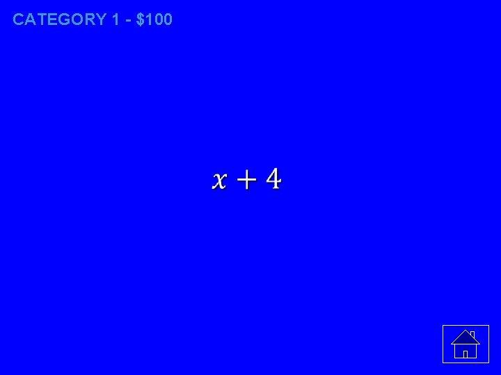 CATEGORY 1 - $100