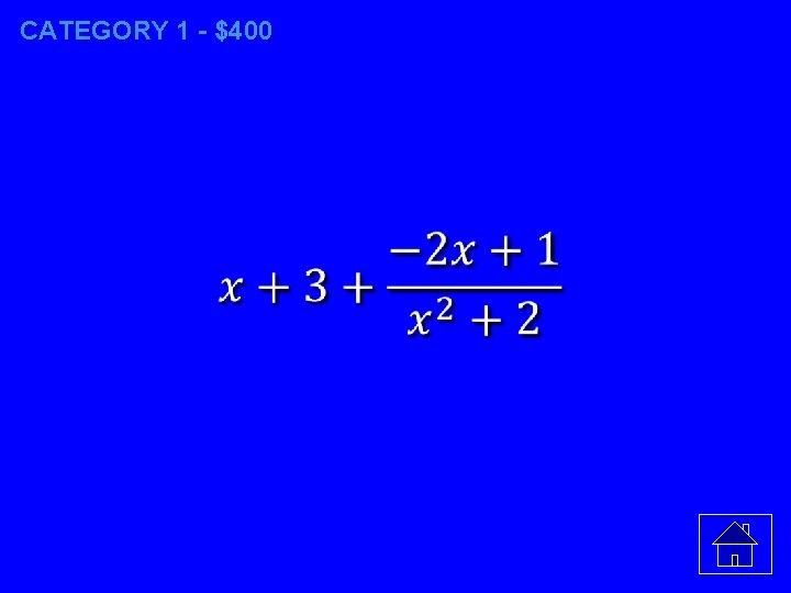 CATEGORY 1 - $400